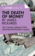 : A Joosr Guide to... The Death of Money by James Rickards