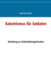 Katechismus für Soldaten - Anleitung zu Unterhaltungsstunden
