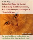 Robert Kopf: Lebererkrankung bei Katzen Behandlung mit Homöopathie, Schüsslersalzen (Biochemie) und Naturheilkunde