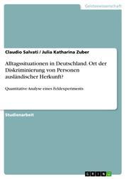 Alltagssituationen in Deutschland. Ort der Diskriminierung von Personen ausländischer Herkunft? - Quantitative Analyse eines Feldexperiments