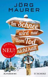 Im Schnee wird nur dem Tod nicht kalt - Alpenkrimi