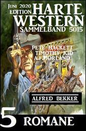 Harte Western Sammelband 5015 - 5 Romane Juni 2020