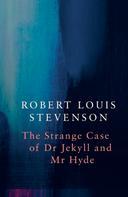 Robert Louis Stevenson: Strange Case of Dr Jekyll and Mr Hyde (Legend Classics)