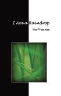 Hye Won Ahn: I Am a Raindrop