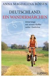 Deutschland. Ein Wandermärchen - Unterwegs mit einem Koffer voller Gedichte