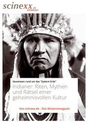 Indianer - Riten, Mythen und Rätsel einer geheimnisvollen Kultur