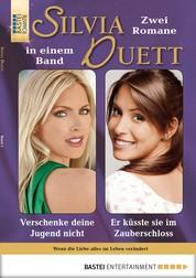 Silvia-Duett - Folge 03 - Verschenke deine Jugend nicht/Er küsste sie im Zauberschloss