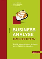 Business Analyse – einfach und effektiv - Geschäftsanforderungen verstehen und in IT-Lösungen umsetzen