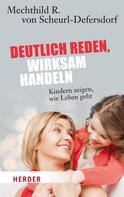 Mechthild R. von Scheurl-Defersdorf: Deutlich reden - wirksam handeln