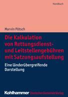 Marvin Pötsch: Die Kalkulation von Rettungsdienst- und Leitstellengebühren mit Satzungsaufstellung