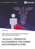 """Hanna Meyer: """"VerSucht"""". Präventive Hilfsangebote für Kinder suchtkranker Eltern"""