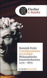Transformationen der Gefühle - Philosophische Emotionstheorien 1270-1670