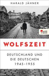 Wolfszeit - Deutschland und die Deutschen 1945 - 1955