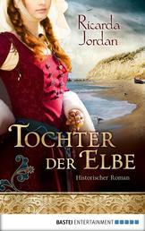 Tochter der Elbe - Historischer Roman