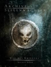 Die Archive der Seelenwächter: Weg des Kriegers