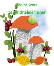 Der kleine Wichtelmann und seine Abenteuer - Die heimliche Reise ins verbotene Elfenland