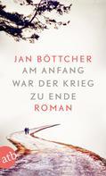 Jan Böttcher: Am Anfang war der Krieg zu Ende