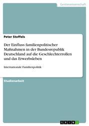 Der Einfluss familienpolitischer Maßnahmen in der Bundesrepublik Deutschland auf die Geschlechterrollen und das Erwerbsleben - Internationale Familienpolitik