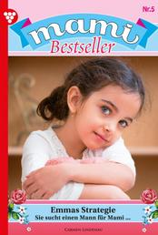 Mami Bestseller 5 – Familienroman - Emmas Strategie