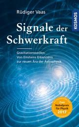 Signale der Schwerkraft - Gravitationswellen: Von Einsteins Erkenntnis zur neuen Ära der Astrophysik