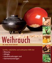 Weihrauch - Sanfte, natürliche und wirksame Hilfe bei Rheuma, Allergien, Hauterkrankungen und Darmentzündungen