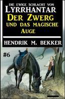 Hendrik M. Bekker: Der Zwerg und das magische Auge: Die Ewige Schlacht von Lyrrhantar #6