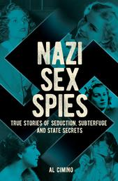Nazi Sex Spies - True Stories of Seduction, Subterfuge and State Secrets
