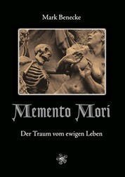 Memento Mori - Der Traum vom ewigen Leben