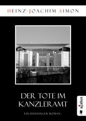 Der Tote im Kanzleramt - Ein Huntinger-Roman
