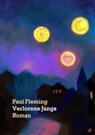 Paul Fleming: Verlorene Jungs - Ein Techno-Roman