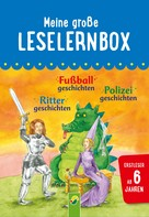 Carola von Kessel: Meine große Leselernbox: Rittergeschichten, Fußballgeschichten, Polizeigeschichten ★★★★