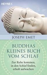 Buddhas kleines Buch vom Schlaf - Zur Ruhe kommen, in den Schlaf finden, erholt aufwachen. Mit einem Vorwort von Thich Nhat Hanh
