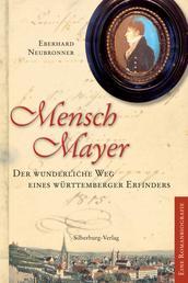 Mensch Mayer - Der wunderliche Weg eines Württemberger Erfinders. Eine Romanbiografie