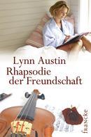 Lynn Austin: Rhapsodie der Freundschaft