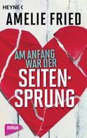 Amelie Fried: Am Anfang war der Seitensprung ★★★★