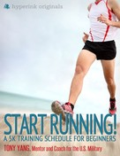 Tony Yang: Start Running! A 5k Training Schedule for Beginners