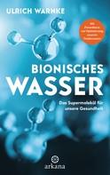 Ulrich Warnke: Bionisches Wasser