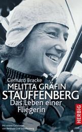 Melitta Gräfin Stauffenberg - Das Leben einer Fliegerin