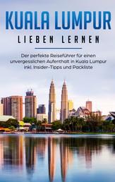 Kuala Lumpur lieben lernen: Der perfekte Reiseführer für einen unvergesslichen Aufenthalt in Kuala Lumpur inkl. Insider-Tipps und Packliste