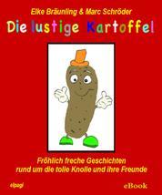 Die lustige Kartoffel - Fröhlich freche Geschichten rund um die tolle Knolle und ihre Freunde