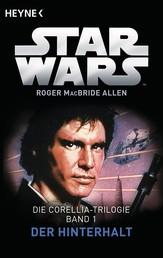Star Wars™: Der Hinterhalt - Die Corellia-Trilogie - Bd. 1 - Roman