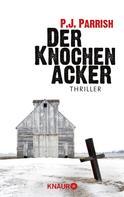 P. J. Parrish: Der Knochenacker ★★★★
