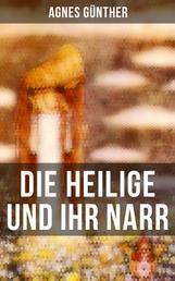 Die Heilige und ihr Narr - Märchenhafte Liebesgeschichte - Einer der erfolgreichsten Romane des 20. Jahrhunderts
