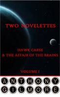 Anthony Gilmore: Two Novelettes. Volume I