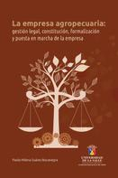 Paola Milena Suárez Bocanegra: La empresa agropecuaria: gestión legal, constitución, formalización y puesta en marcha de la empresa
