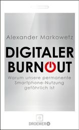 Digitaler Burnout - Warum unsere permanente Smartphone-Nutzung gefährlich ist