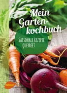 Katrin Schmelzle: Mein Gartenkochbuch