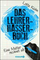 Lotte Kühn: Das Lehrerhasser-Buch ★★★