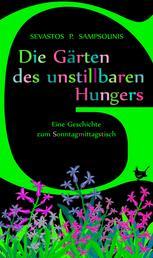 Die Gärten des unstillbaren Hungers - Eine Geschichte zum Sonntagmittagstisch