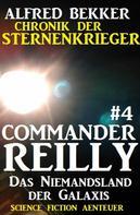 Alfred Bekker: Commander Reilly #4: Das Niemandsland der Galaxis: Chronik der Sternenkrieger ★★★★